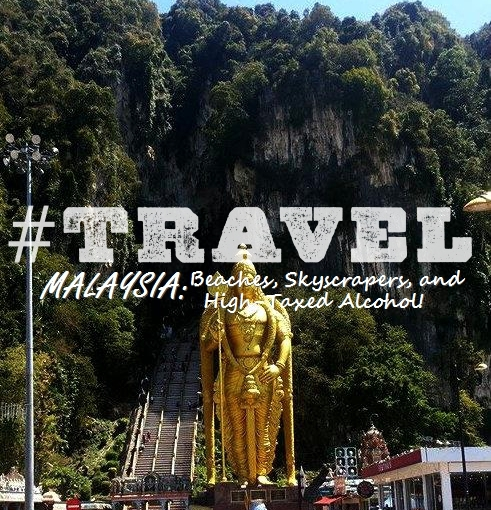 #TRAVEL – Malaysia: Beaches, Skyscrapers and High Taxed Alcohol!
