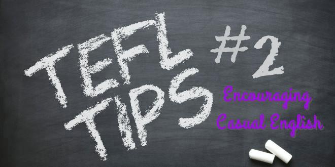TEFL TIPS #2 – Encouraging CasualEnglish