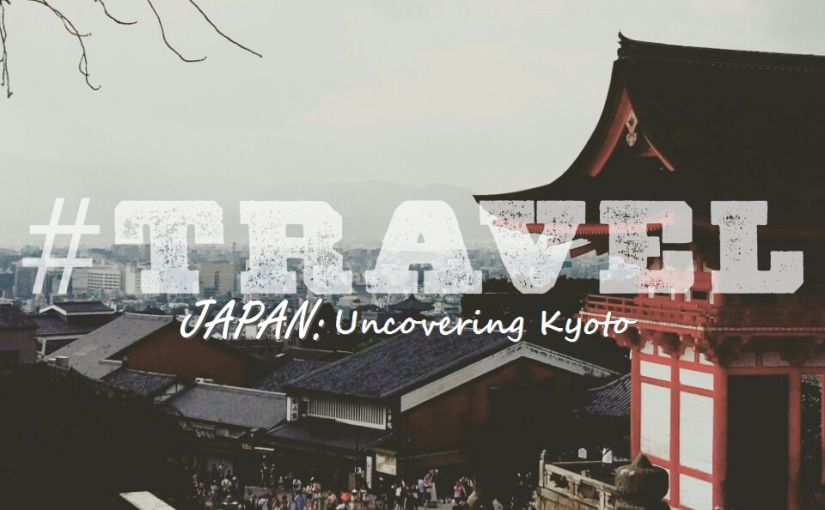 #TRAVEL – JAPAN: Uncovering Kyoto