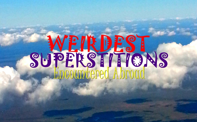 5 Weirdest Superstitions Encountered Abroad