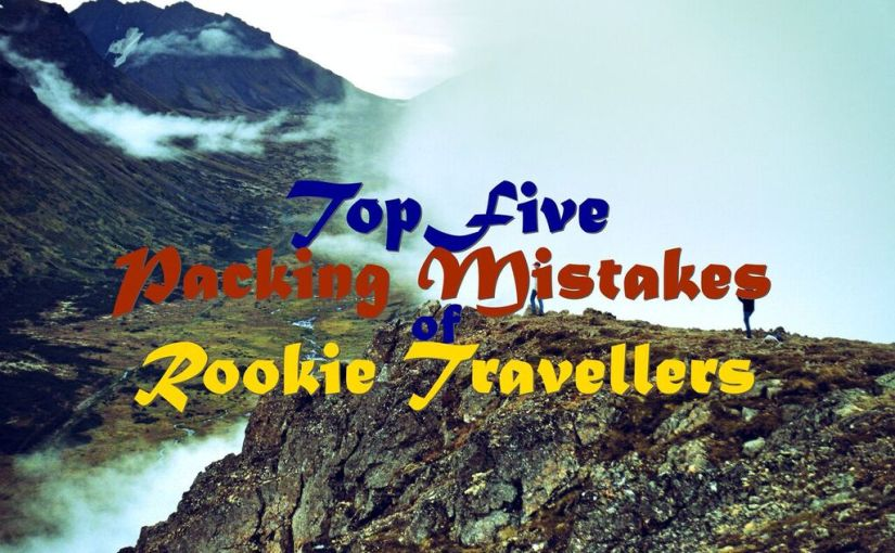 Top Packing Mistakes of Rookie Travellers