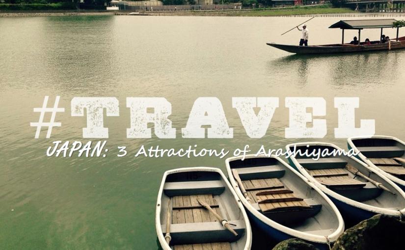 #TRAVEL – JAPAN: 3 Attractions ofArashiyama
