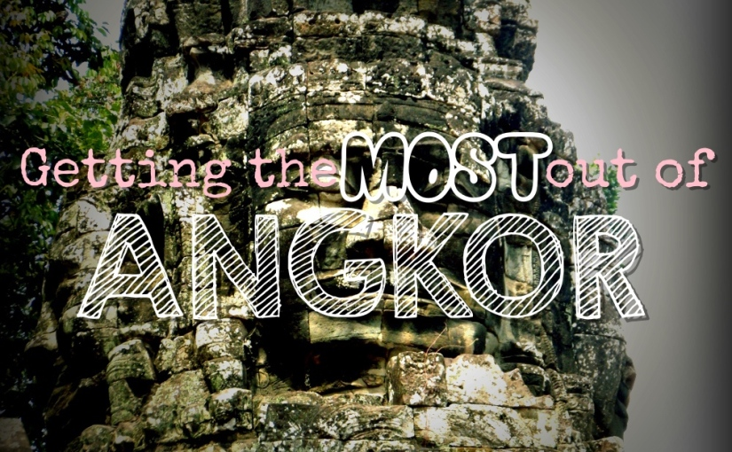 Getting the MOST out ofAngkor