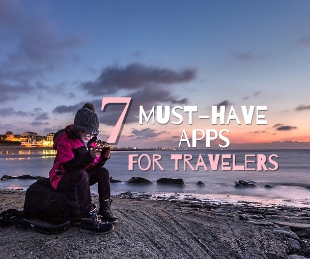 7 Must-Have Apps for Travelers