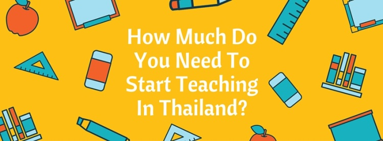 How Much do you need to start teaching in thailand-