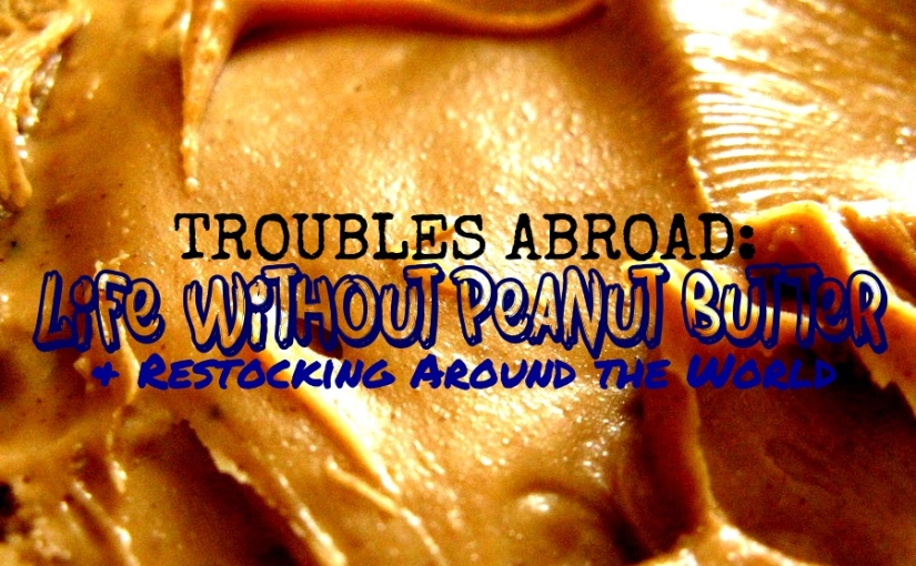 Troubles Abroad: Life Without Peanut Butter