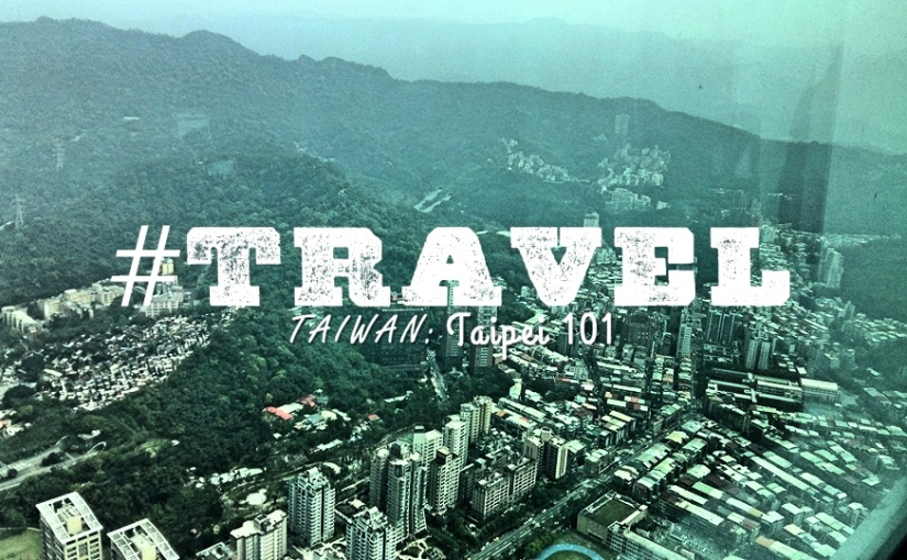 #TRAVEL – Taiwan: Taipei 101