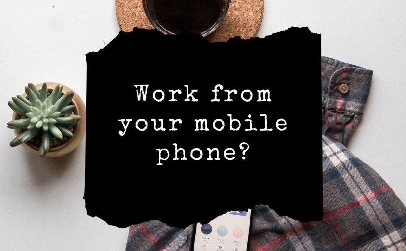 Work from your mobile phone?