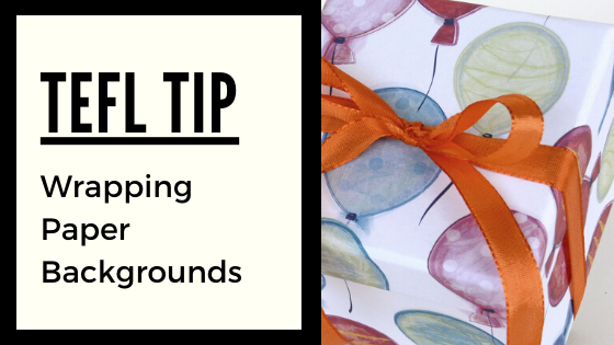 Tefl Tips – Wrapping Paper Backgrounds