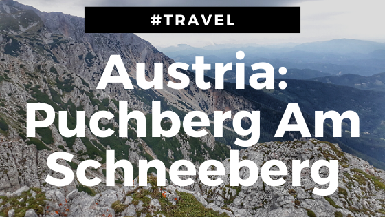#TRAVEL – Austria: Puchberg AmSchneeberg
